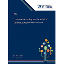 """""""The Most Interesting Man in America"""": Folk Logic and First Principles in the Early Career of Judge Kenesaw Mountain Landis by John Henderson, 9780530003795"""