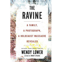 Ravine: A Family, a Photograph, a Holocaust Massacre Revealed by Wendy Lower, 9780544828698