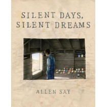Silent Days, Silent Dreams by Allen Say, 9780545927611