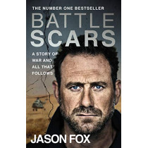 Battle Scars: A Story of War and All That Follows by Jason Fox, 9780552176019