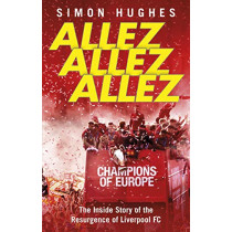 Allez Allez Allez: The Inside Story of the Resurgence of Liverpool FC by Simon Hughes, 9780552176774