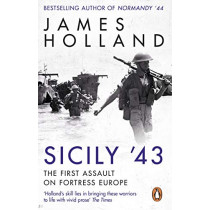 Sicily '43: The First Assault on Fortress Europe by James Holland, 9780552176903