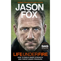 Life Under Fire: How to Build Inner Strength and Thrive Under Pressure by Jason Fox, 9780552177160
