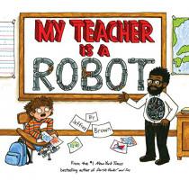 My Teacher is a Robot by Jeffrey Brown, 9780553534511
