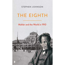 The Eighth: Mahler and the World in 1910 by Stephen Johnson, 9780571234943