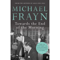 Towards the End of the Morning by Michael Frayn, 9780571315871