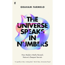 The Universe Speaks in Numbers: How Modern Maths Reveals Nature's Deepest Secrets by Graham Farmelo, 9780571321803