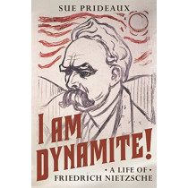 I Am Dynamite!: A Life of Friedrich Nietzsche by Sue Prideaux, 9780571336210