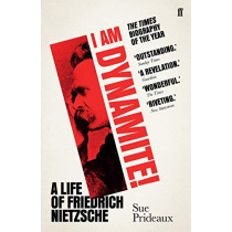 I Am Dynamite!: A Life of Friedrich Nietzsche by Sue Prideaux, 9780571336227