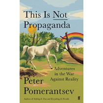 This Is Not Propaganda: Adventures in the War Against Reality by Peter Pomerantsev, 9780571338634