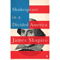 Shakespeare in a Divided America by James Shapiro, 9780571338887