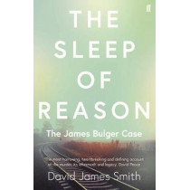 The Sleep of Reason: The James Bulger Case by David James Smith, 9780571340569