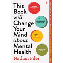 This Book Will Change Your Mind About Mental Health: A journey into the heartland of psychiatry by Nathan Filer, 9780571345977