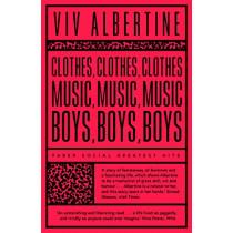 Clothes, Clothes, Clothes. Music, Music, Music. Boys, Boys, Boys. by Viv Albertine, 9780571351343