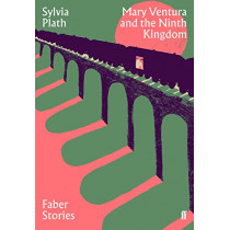 Mary Ventura and the Ninth Kingdom: Faber Stories by Sylvia Plath, 9780571351732