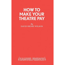 How to Make Your Theatre Pay by David Henry Wilson, 9780573023521