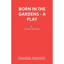 Born in the Gardens by Peter Nichols, 9780573110450