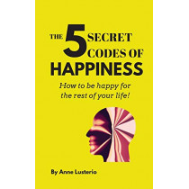 The 5 Secret Codes of Happiness: How to be happy for the rest of your life! by Anne Opaon Lusterio, 9780578221816