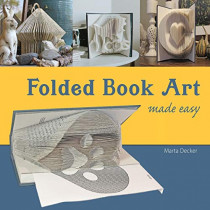 Folded Book Art Made Easy: Recycling books into beautiful folded sculptures by Marta Decker, 9780578435244