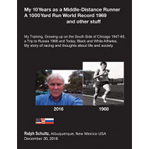 My 10 Years as a Middle-Distance Runner A 1000 Yard Run World Record 1969 and other stuff: My Training, Growing Up on the South Side of Chicago 1947-65, a Trip to Russia 1968 and Today, Black and White Athletes, My Story of racing and thoughts about life