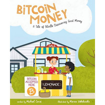 Bitcoin Money: A Tale of Bitville Discovering Good Money by Michael Caras, 9780578490670