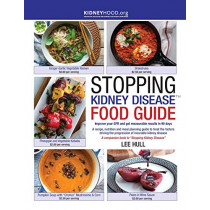 Stopping Kidney Disease Food Guide: A Recipe, Nutrition and Meal Planning Guide to Treat the Factors Driving the Progression of Incurable Kidney Disease by Lee Hull, 9780578493626