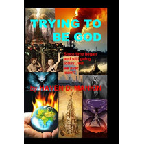 Trying to be God by Haven Dawson Mankin, 9780578509662