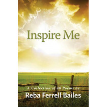 Inspire Me: A Collection of 40 Poems by Reba Ferrell Bailes by Reba Bailes, 9780578557328