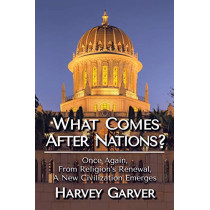 What Comes After Nations?: Once Again, From Religions's Renewal, A New Civilization Emerges. by Harvey Garver, 9780578568416