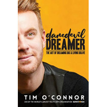 Daredevil Dreamer: The Art of Dreaming Big and Living Brave by Tim O'Connor, 9780578608723