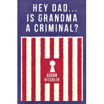 Hey Dad... Is Grandma a Criminal? by Susan Hitchler, 9780578610566
