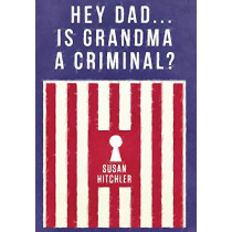 Hey Dad... Is Grandma a Criminal? by Susan Hitchler, 9780578610634