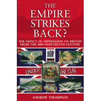 The Empire Strikes Back?: The Impact of Imperialism on Britain from the Mid-Nineteenth Century by Andrew S. Thompson, 9780582438293