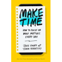 Make Time: How to focus on what matters every day by Jake Knapp, 9780593079584