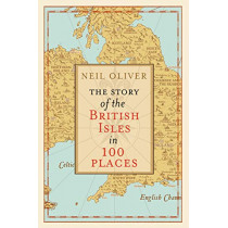 The Story of the British Isles in 100 Places by Neil Oliver, 9780593079799