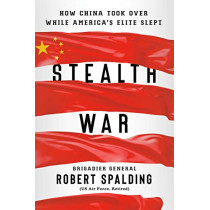 Stealth War: How China Took Over While America's Elite Slept by Robert Spalding, 9780593084342