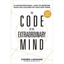 The Code of the Extraordinary Mind: 10 Unconventional Laws to Redefine Your Life and Succeed on Your Own Terms by Vishen Lakhiani, 9780593135822