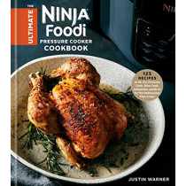 The Ultimate Ninja Foodi Cookbook: 125 Recipes to Air Fry, Pressure Cook, Slow Cook, Dehydrate, and Broil for the Multicooker That Crisps by Justin Warner, 9780593136010