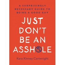 Just Don't Be An Asshole by Kara Kinney Cartwright, 9780593138472