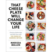 That Cheese Plate Will Change Your Life: Creative Gatherings and Self-Care with the Cheese by Numbers Method by Marissa Mullen, 9780593157596