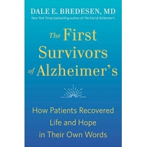 The First Survivors of Alzheimer's: How Patients Recovered Life and Hope in Their Own Words by Dale Bredesen, 9780593192429
