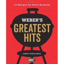 Weber's Greatest Hits: 115 Recipes For Every Barbecue by Jamie Purviance, 9780600635956