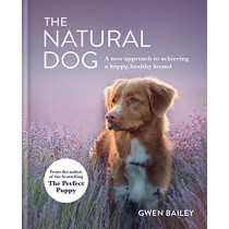 The Natural Dog: A New Approach to Achieving a Happy, Healthy Hound by Bailey, Gwen, 9780600636038