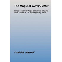 The Magic of Harry Potter by Daniel Mitchell, 9780615172828