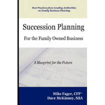 Succession Planning for the Family Owned Business by Mike Fager, 9780615176130