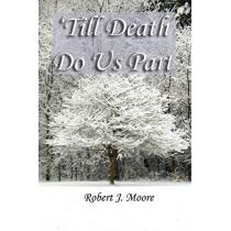 'Till Death Do Us Part by Robert J Moore, 9780615184173