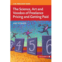 The Science, Art and Voodoo of Freelance Pricing and Getting Paid by Jake Poinier, 9780615872254