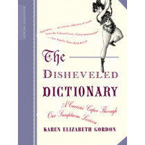 The Disheveled Dictionary: A Curious Caper through Our Sumptuous Lexicon by Karen Elizabeth Gordon, 9780618381968
