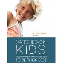 Switched-On Kids: The Natural Way for Children to Be Their Best by Dorte Bladt, 9780646950433