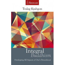 Integral Buddhism: Developing All Aspects of Ones Personhood by Traleg Kyabgon, 9780648114802